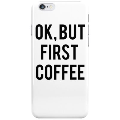 Ok But First Coffee White Coque iPhone 6/6S