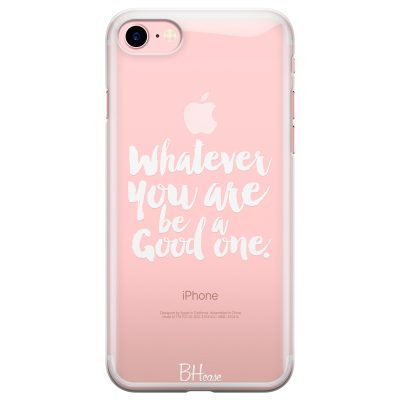 Be A Good One Coque iPhone 7/8