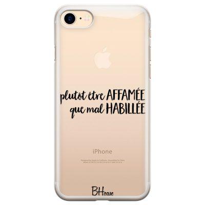 Plutôt Être Affamée Que Mal Habillée Coque iPhone 7/8