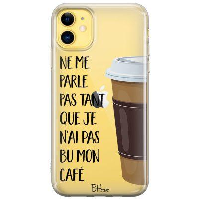 Ne Me Parle Pas Tant Que Je N'ai Pas Bu Mon Café Coque IPhone 11