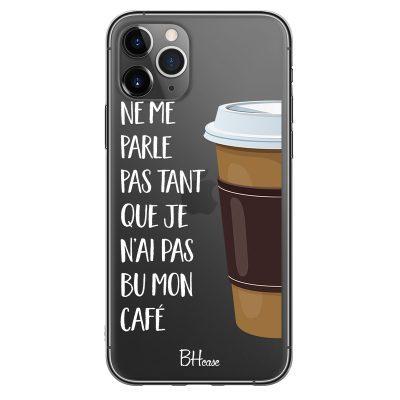 Ne Me Parle Pas Tant Que Je N'ai Pas Bu Mon Café Coque iPhone 11 Pro Max