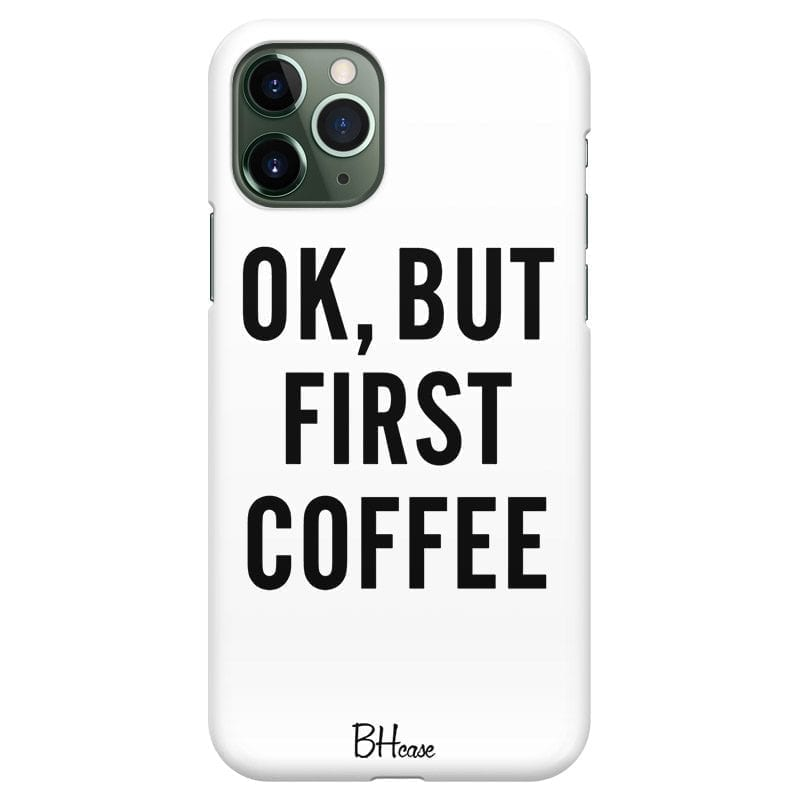 Ok But First Coffee Coque iPhone 11 Pro Max