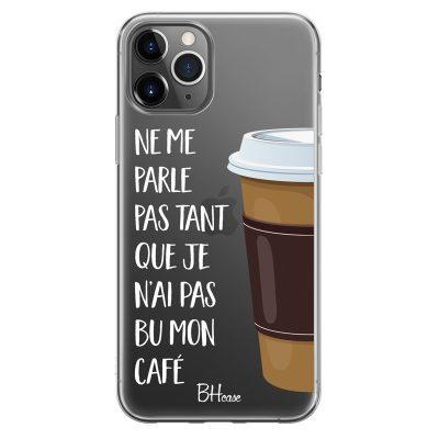 Ne Me Parle Pas Tant Que Je N'ai Pas Bu Mon Café Coque iPhone 11 Pro