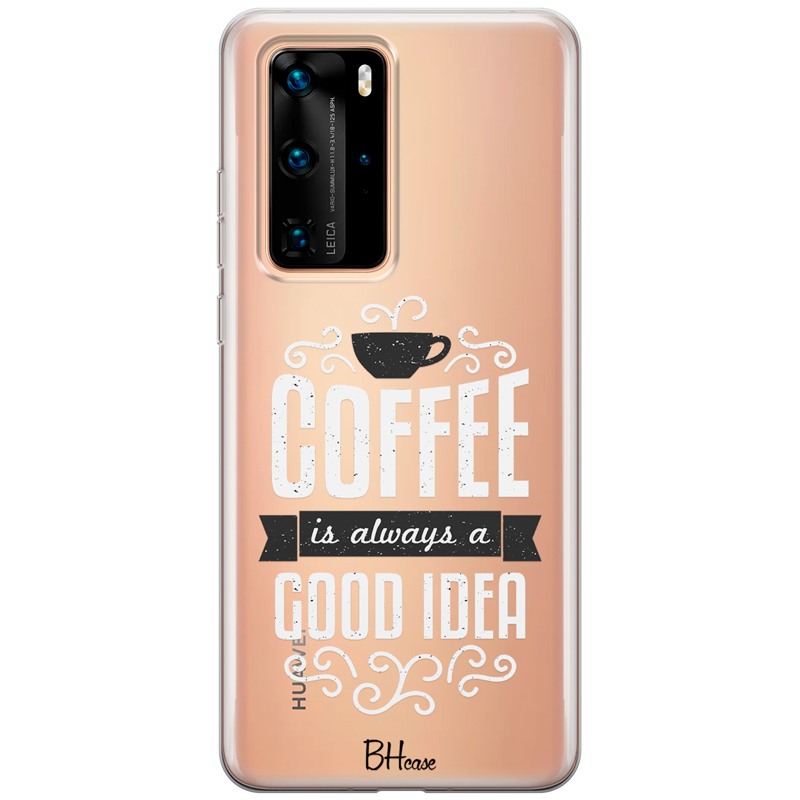 Coffee Is Good Idea Coque Huawei P40 Pro